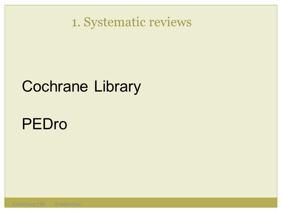 Einführung EBP B.Aebischer 1. Systematic reviews Cochrane Library PEDro
