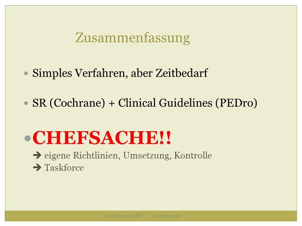 Einführung EBP B.Aebischer Zusammenfassung Simples Verfahren, aber Zeitbedarf SR (Cochrane) + Clinical Guidelines (PEDro) CHEFSACHE!! eigene Richtlini