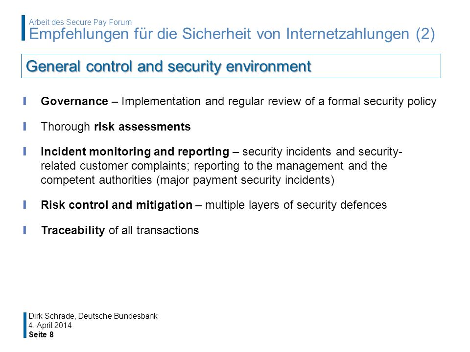 Governance – Implementation and regular review of a formal security policy Thorough risk assessments Incident monitoring and reporting – security incidents and security- related customer complaints; reporting to the management and the competent authorities (major payment security incidents) Risk control and mitigation – multiple layers of security defences Traceability of all transactions 4.