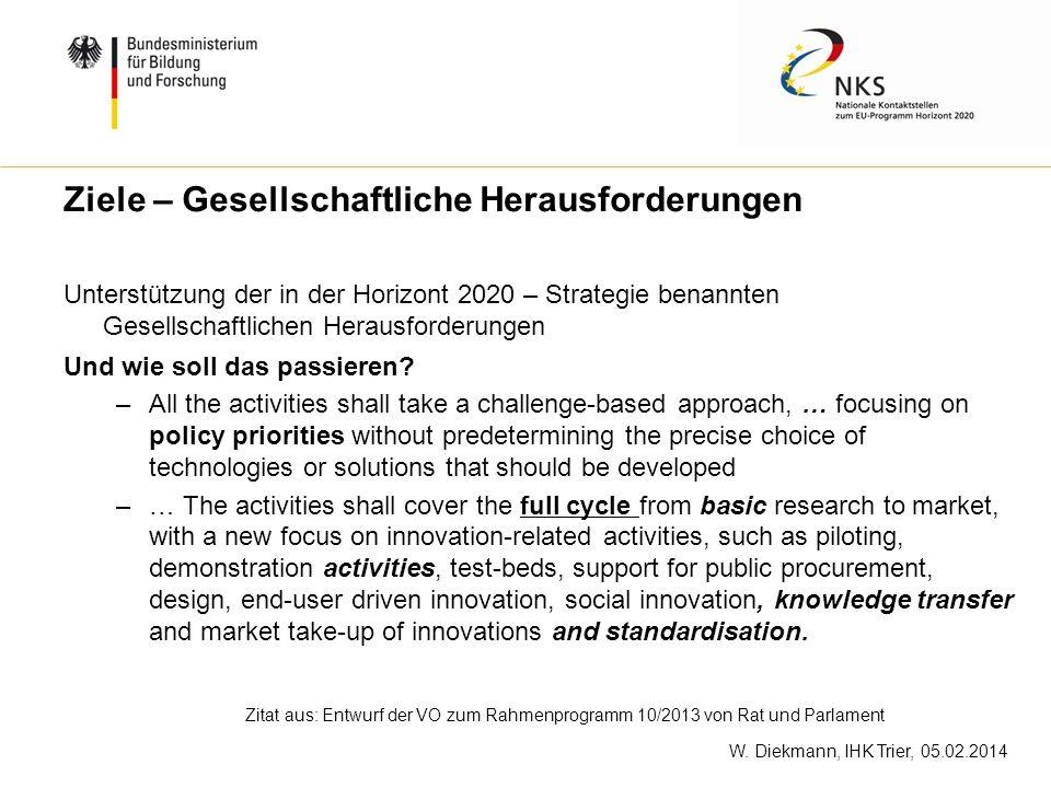 W. Diekmann, IHK Trier, 05.02.2014 Unterstützung der in der Horizont 2020 – Strategie benannten Gesellschaftlichen Herausforderungen Und wie soll das