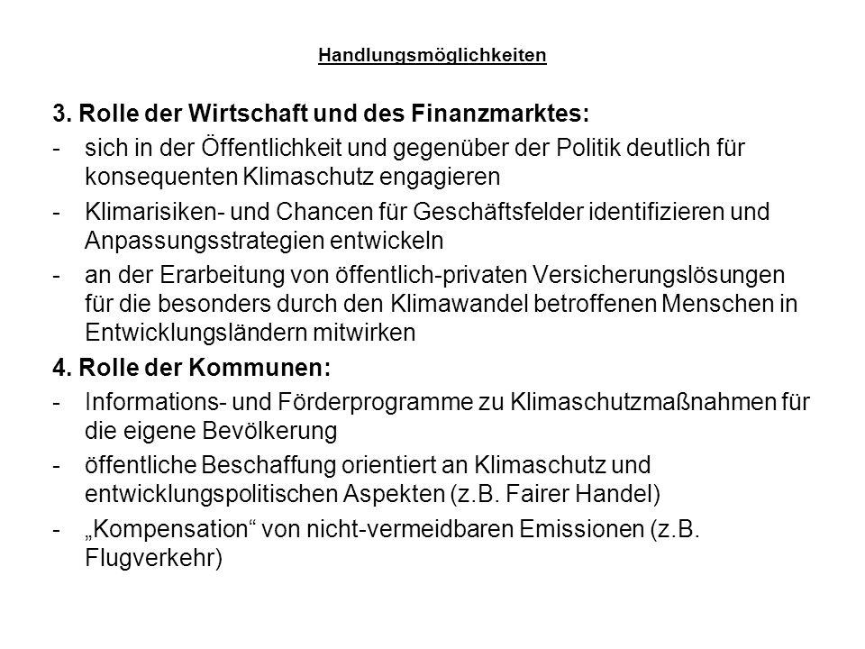 Handlungsmöglichkeiten 3. Rolle der Wirtschaft und des Finanzmarktes: -sich in der Öffentlichkeit und gegenüber der Politik deutlich für konsequenten