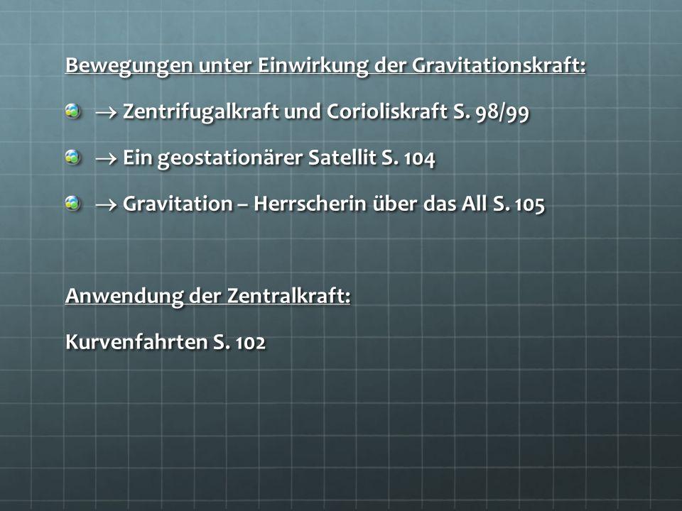 Bewegungen unter Einwirkung der Gravitationskraft: Zentrifugalkraft und Corioliskraft S. 98/99 Zentrifugalkraft und Corioliskraft S. 98/99 Ein geostat
