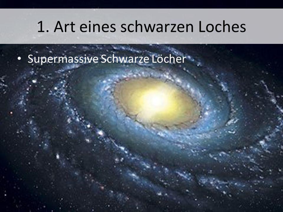 1. Art eines schwarzen Loches Supermassive Schwarze Löcher
