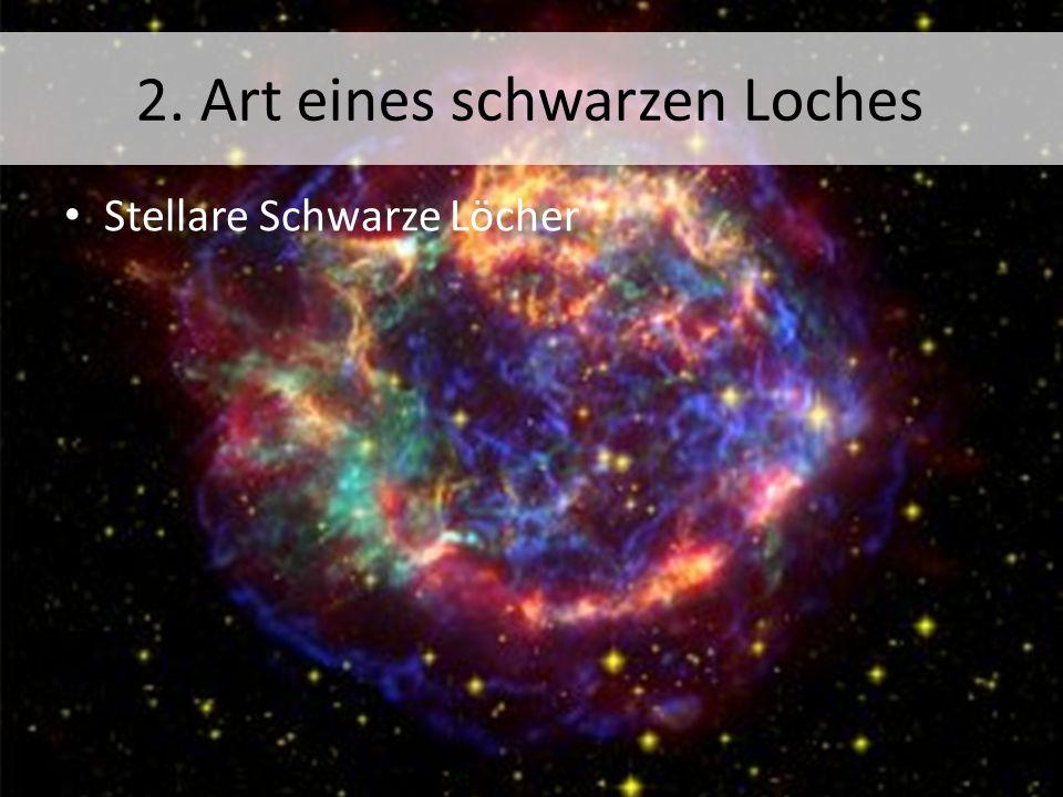2. Art eines schwarzen Loches Stellare Schwarze Löcher
