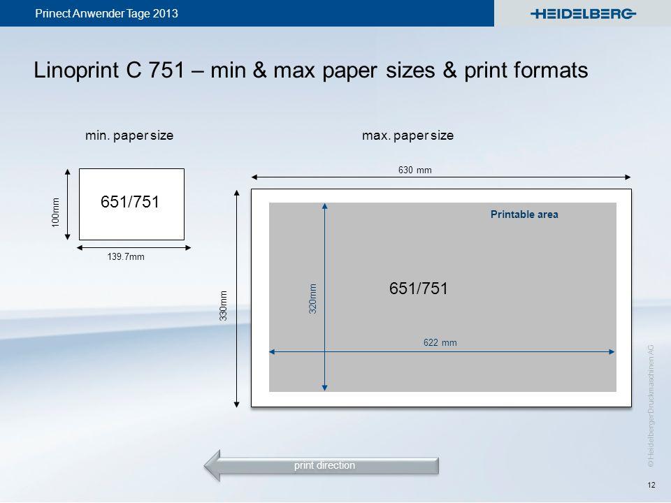 Prinect Anwender Tage 2013 © Heidelberger Druckmaschinen AG Linoprint C 751 – min & max paper sizes & print formats 12 320mm 622 mm Printable area 630