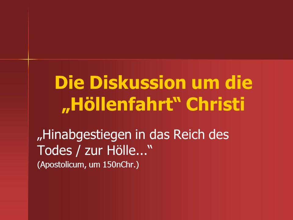 Die Diskussion um die Höllenfahrt Christi Hinabgestiegen in das Reich des Todes / zur Hölle... (Apostolicum, um 150nChr.)