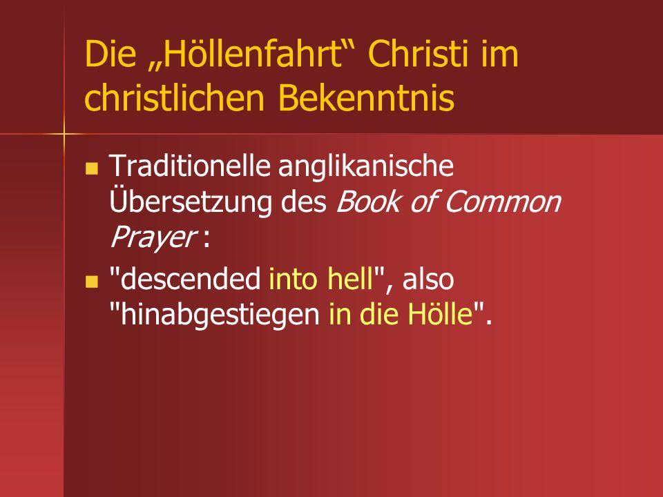 Die Höllenfahrt Christi im christlichen Bekenntnis Traditionelle anglikanische Übersetzung des Book of Common Prayer :
