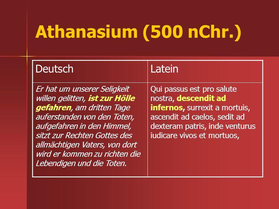 Athanasium (500 nChr.) DeutschLatein Er hat um unserer Seligkeit willen gelitten, ist zur Hölle gefahren, am dritten Tage auferstanden von den Toten,
