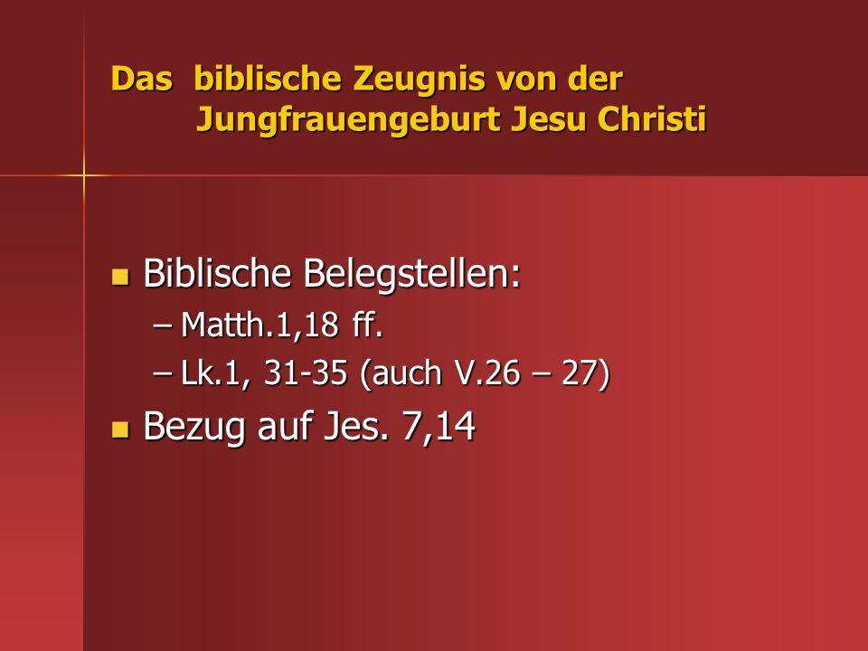 Das biblische Zeugnis von der Jungfrauengeburt Jesu Christi Biblische Belegstellen: Biblische Belegstellen: –Matth.1,18 ff. –Lk.1, 31-35 (auch V.26 –