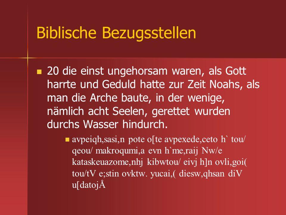 Biblische Bezugsstellen 20 die einst ungehorsam waren, als Gott harrte und Geduld hatte zur Zeit Noahs, als man die Arche baute, in der wenige, nämlic
