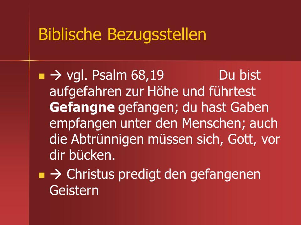 Biblische Bezugsstellen vgl. Psalm 68,19 Du bist aufgefahren zur Höhe und führtest Gefangne gefangen; du hast Gaben empfangen unter den Menschen; auch