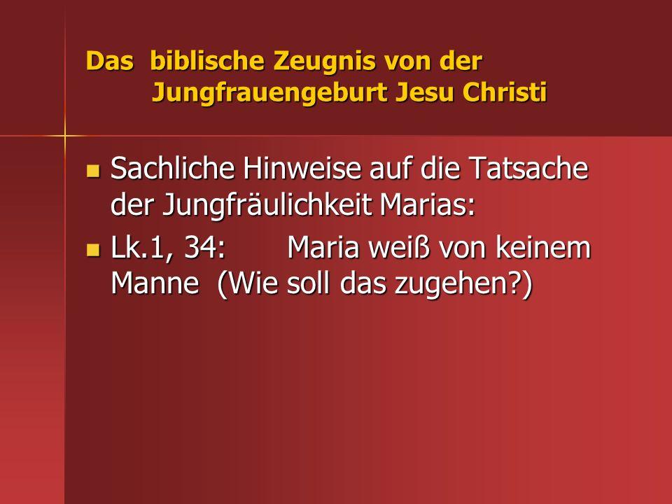 Das biblische Zeugnis von der Jungfrauengeburt Jesu Christi Sachliche Hinweise auf die Tatsache der Jungfräulichkeit Marias: Sachliche Hinweise auf di