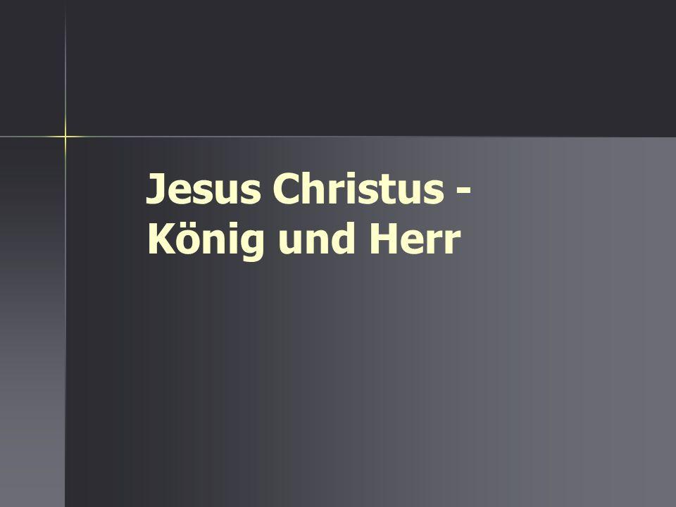 Jesus Christus - König und Herr