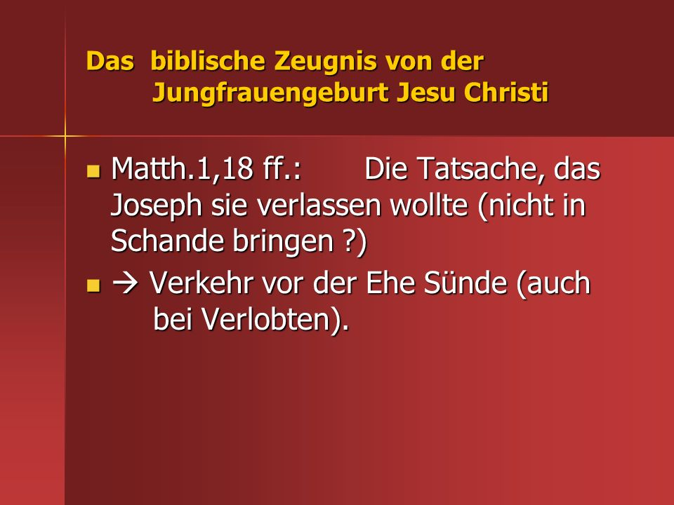 Das biblische Zeugnis von der Jungfrauengeburt Jesu Christi Matth.1,18 ff.: Die Tatsache, das Joseph sie verlassen wollte (nicht in Schande bringen ?)
