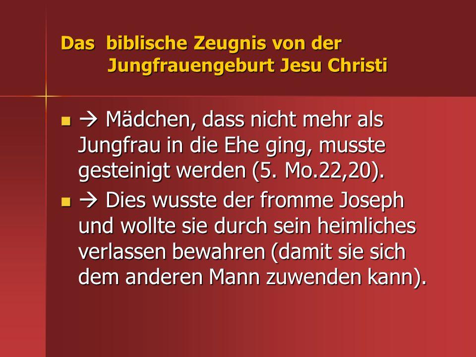 Das biblische Zeugnis von der Jungfrauengeburt Jesu Christi Mädchen, dass nicht mehr als Jungfrau in die Ehe ging, musste gesteinigt werden (5. Mo.22,