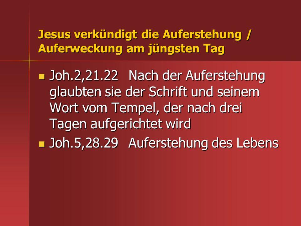 Jesus verkündigt die Auferstehung / Auferweckung am jüngsten Tag Joh.2,21.22Nach der Auferstehung glaubten sie der Schrift und seinem Wort vom Tempel,