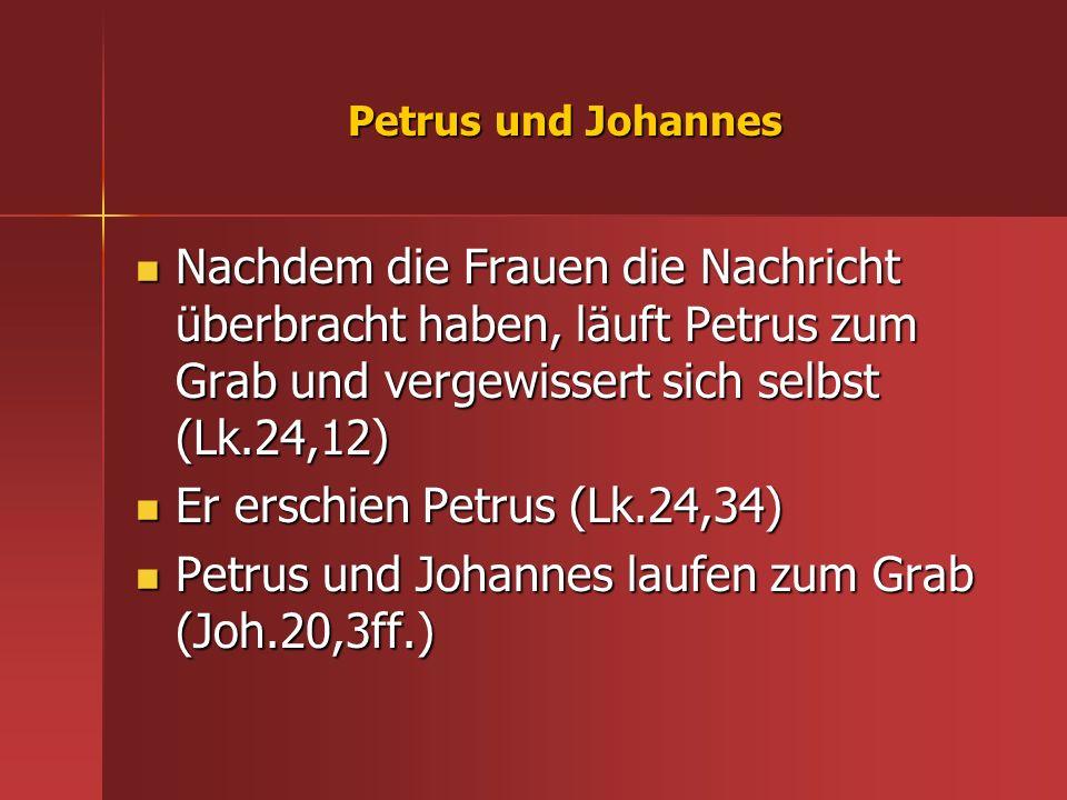 Petrus und Johannes Nachdem die Frauen die Nachricht überbracht haben, läuft Petrus zum Grab und vergewissert sich selbst (Lk.24,12) Nachdem die Fraue