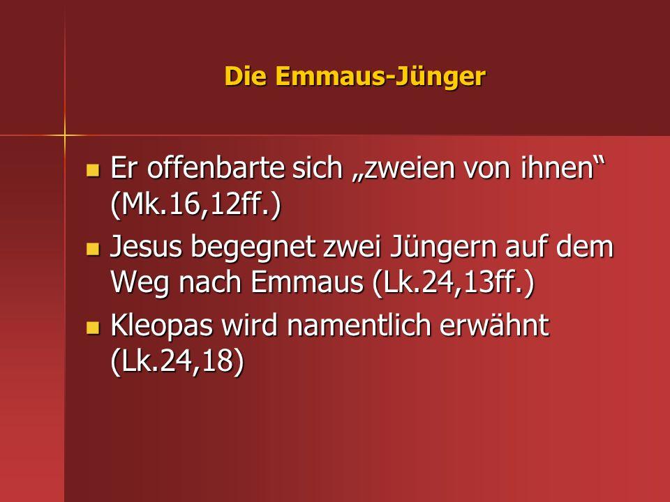 Die Emmaus-Jünger Er offenbarte sich zweien von ihnen (Mk.16,12ff.) Er offenbarte sich zweien von ihnen (Mk.16,12ff.) Jesus begegnet zwei Jüngern auf