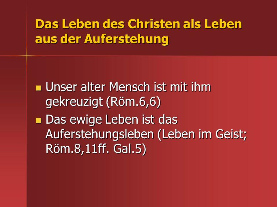 Das Leben des Christen als Leben aus der Auferstehung Unser alter Mensch ist mit ihm gekreuzigt (Röm.6,6) Unser alter Mensch ist mit ihm gekreuzigt (R