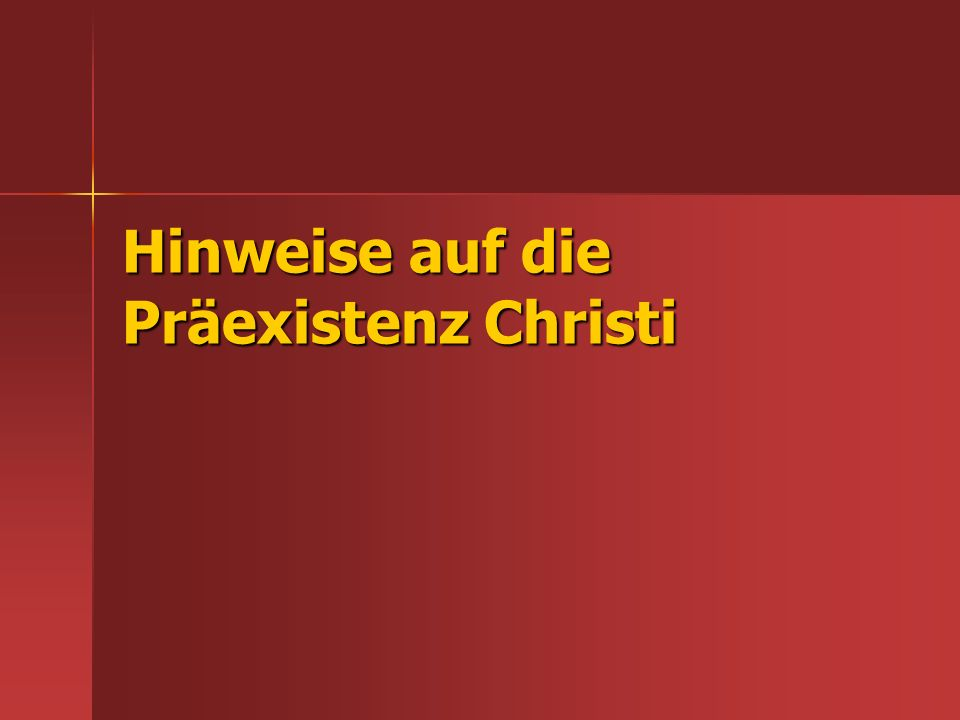 Hinweise auf die Präexistenz Christi