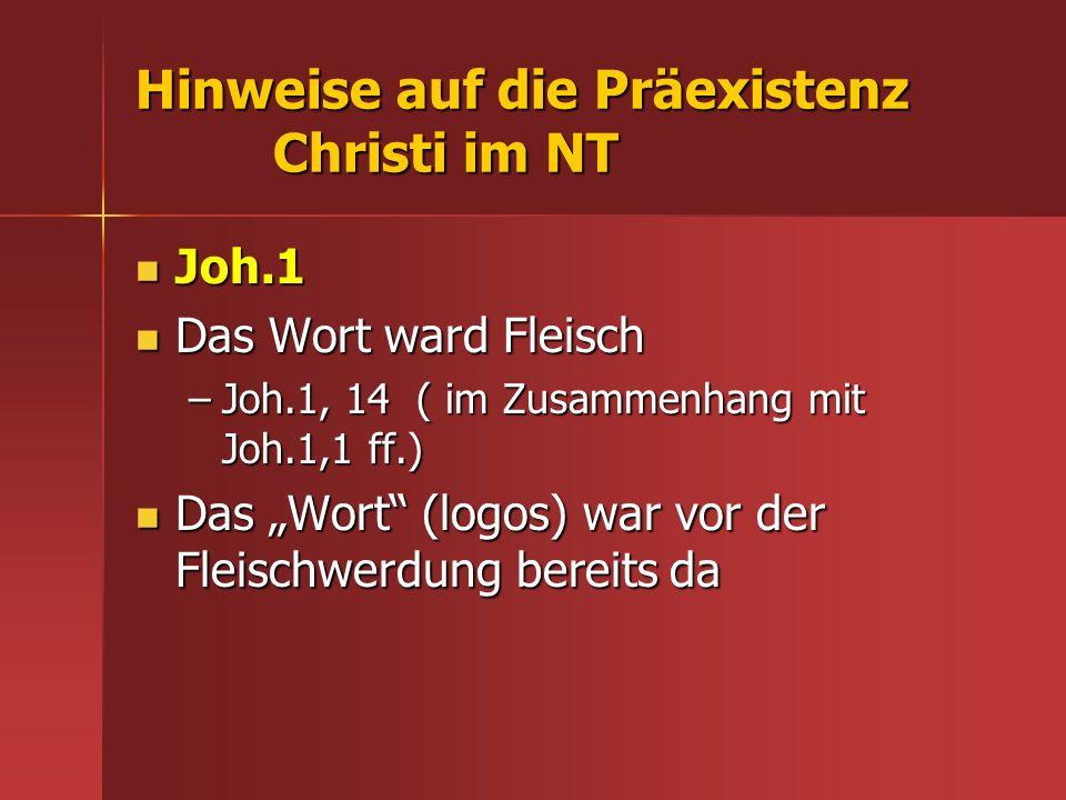 Hinweise auf die Präexistenz Christi im NT Joh.1 Joh.1 Das Wort ward Fleisch Das Wort ward Fleisch –Joh.1, 14 ( im Zusammenhang mit Joh.1,1 ff.) Das W