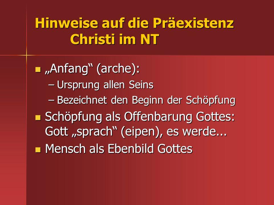 Hinweise auf die Präexistenz Christi im NT Anfang (arche): Anfang (arche): –Ursprung allen Seins –Bezeichnet den Beginn der Schöpfung Schöpfung als Of