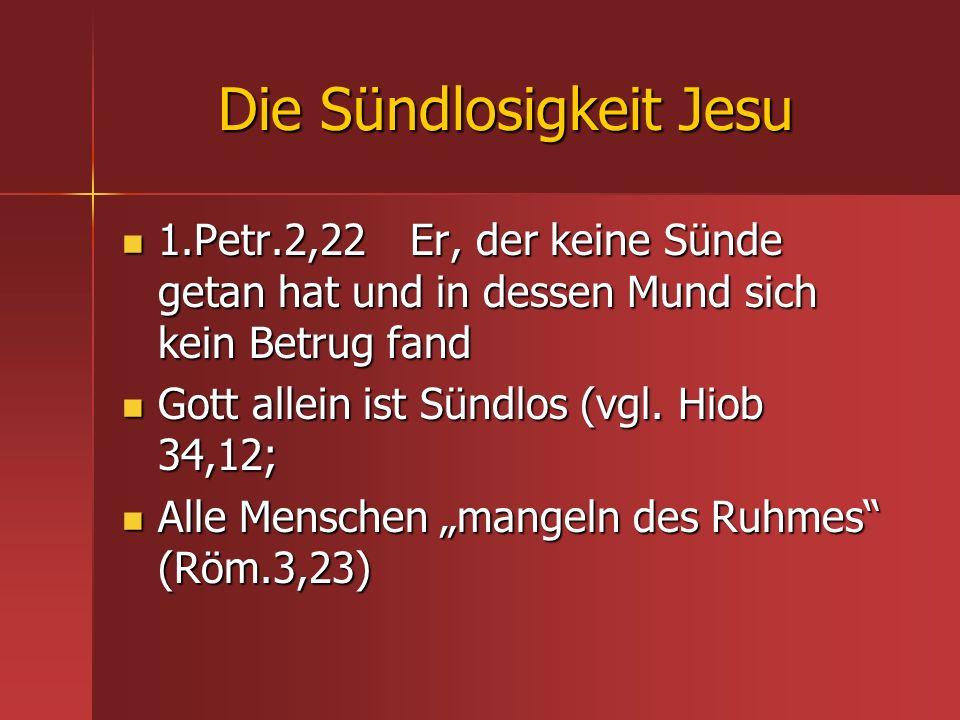 Die Sündlosigkeit Jesu 1.Petr.2,22 Er, der keine Sünde getan hat und in dessen Mund sich kein Betrug fand 1.Petr.2,22 Er, der keine Sünde getan hat un