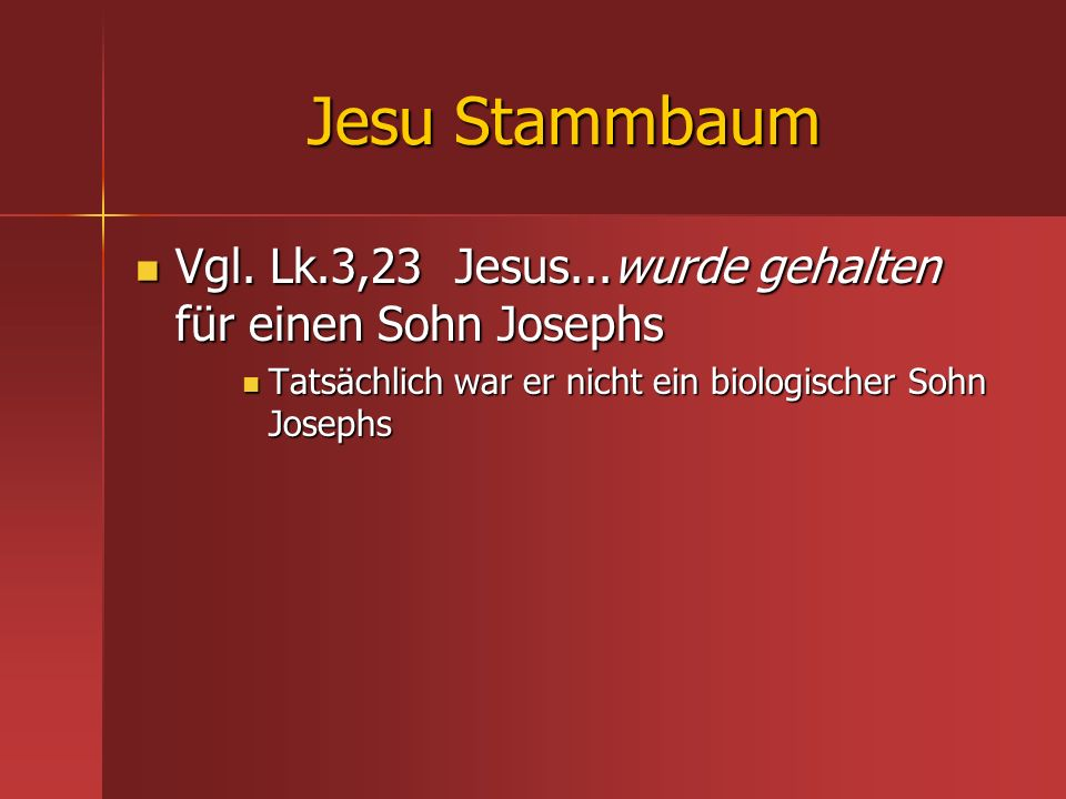 Jesu Stammbaum Vgl. Lk.3,23Jesus...wurde gehalten für einen Sohn Josephs Vgl. Lk.3,23Jesus...wurde gehalten für einen Sohn Josephs Tatsächlich war er