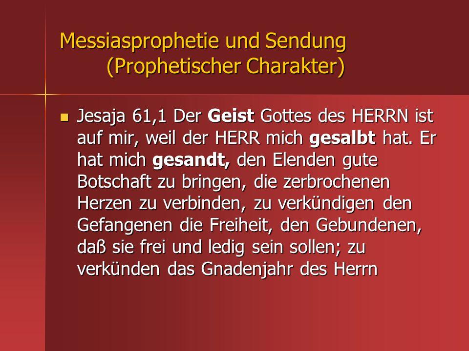 Messiasprophetie und Sendung (Prophetischer Charakter) Jesaja 61,1 Der Geist Gottes des HERRN ist auf mir, weil der HERR mich gesalbt hat. Er hat mich
