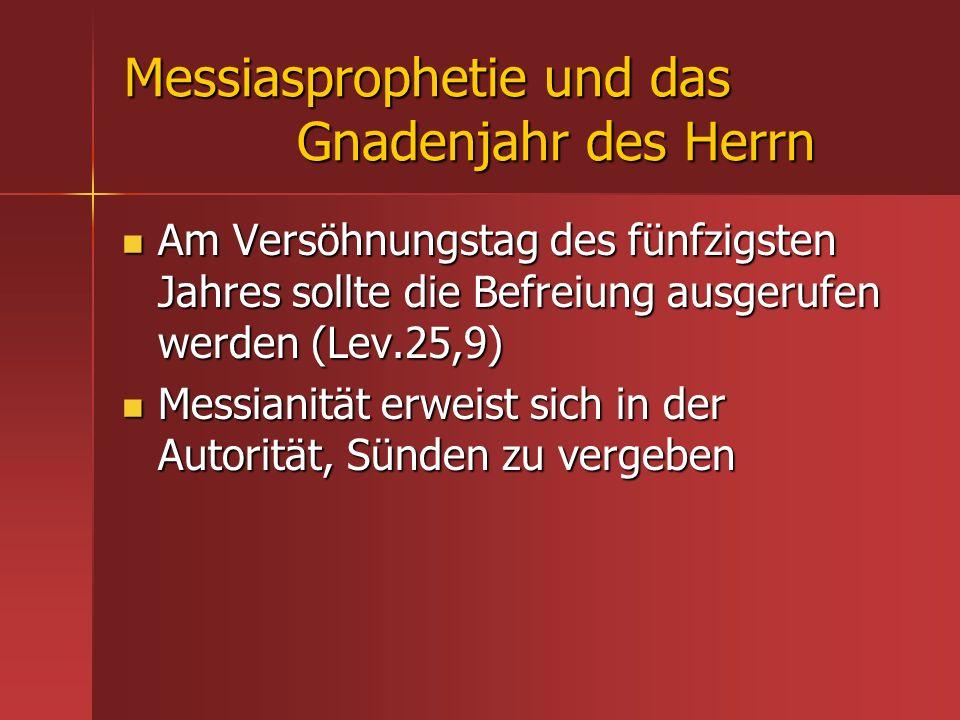 Messiasprophetie und das Gnadenjahr des Herrn Am Versöhnungstag des fünfzigsten Jahres sollte die Befreiung ausgerufen werden (Lev.25,9) Am Versöhnung