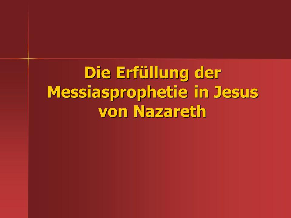 Die Erfüllung der Messiasprophetie in Jesus von Nazareth