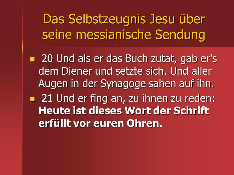 Das Selbstzeugnis Jesu über seine messianische Sendung 20 Und als er das Buch zutat, gab er's dem Diener und setzte sich. Und aller Augen in der Synag