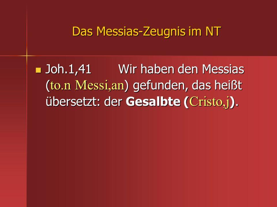 Das Messias-Zeugnis im NT Joh.1,41 Wir haben den Messias ( to.n Messi,an ) gefunden, das heißt übersetzt: der Gesalbte ( Cristo,j ). Joh.1,41 Wir habe