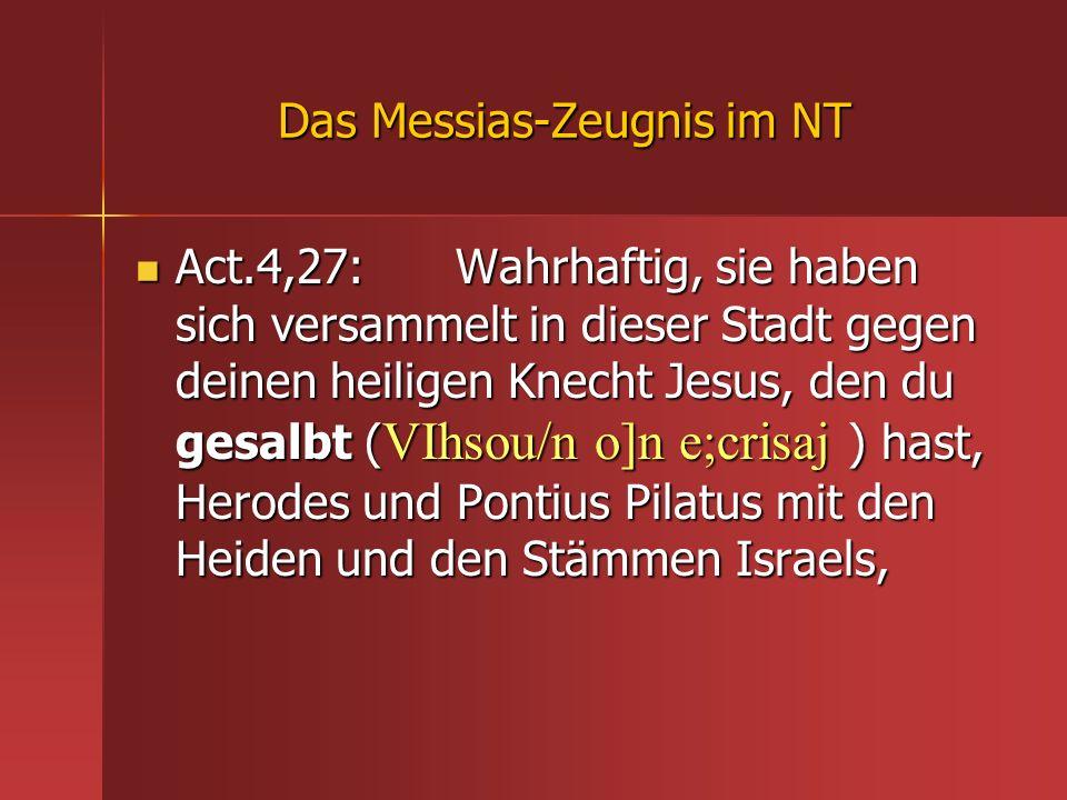 Das Messias-Zeugnis im NT Act.4,27: Wahrhaftig, sie haben sich versammelt in dieser Stadt gegen deinen heiligen Knecht Jesus, den du gesalbt ( VIhsou/