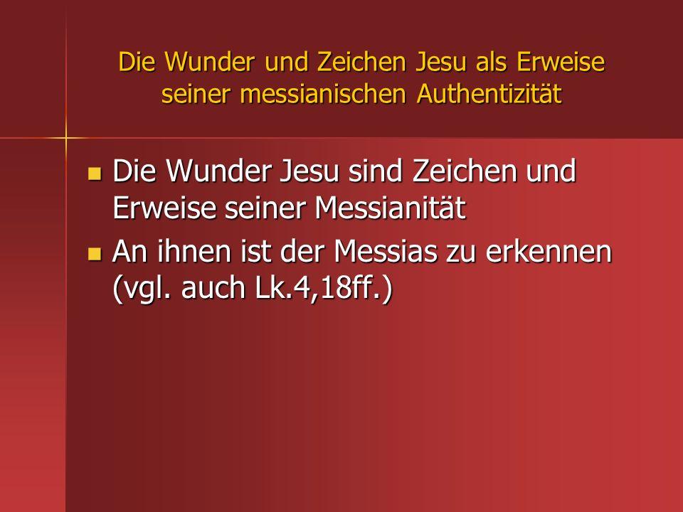 Die Wunder und Zeichen Jesu als Erweise seiner messianischen Authentizität Die Wunder Jesu sind Zeichen und Erweise seiner Messianität Die Wunder Jesu