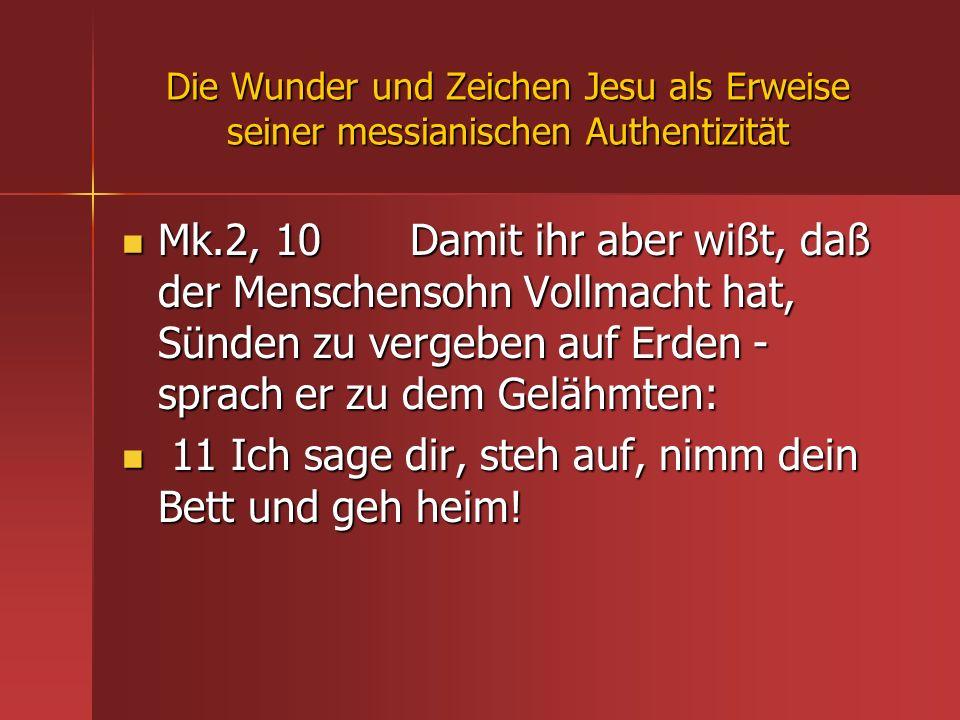 Die Wunder und Zeichen Jesu als Erweise seiner messianischen Authentizität Mk.2, 10 Damit ihr aber wißt, daß der Menschensohn Vollmacht hat, Sünden zu