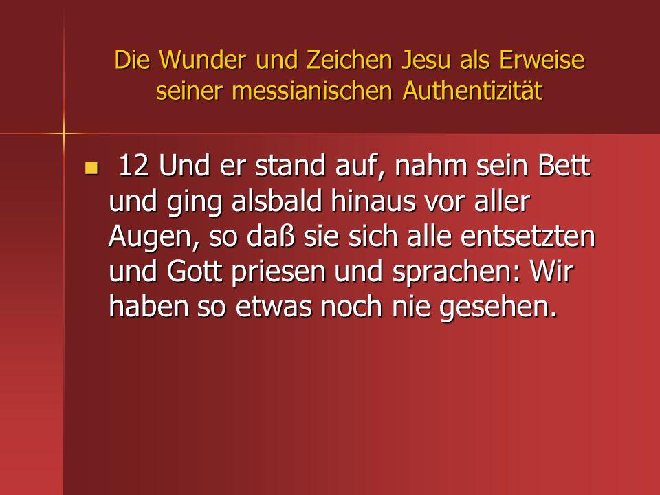 Die Wunder und Zeichen Jesu als Erweise seiner messianischen Authentizität 12 Und er stand auf, nahm sein Bett und ging alsbald hinaus vor aller Augen
