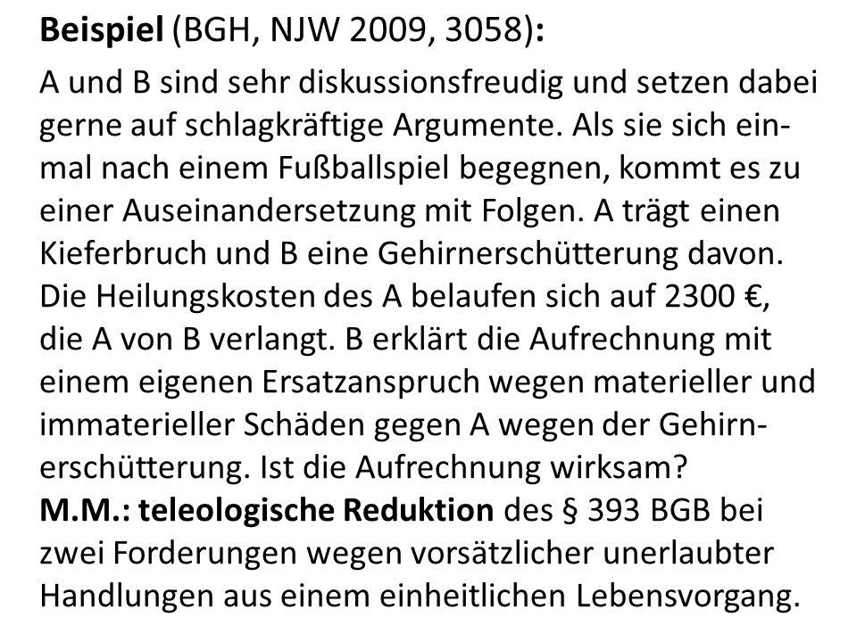 Beispiel (BGH, NJW 2009, 3058): A und B sind sehr diskussionsfreudig und setzen dabei gerne auf schlagkräftige Argumente.