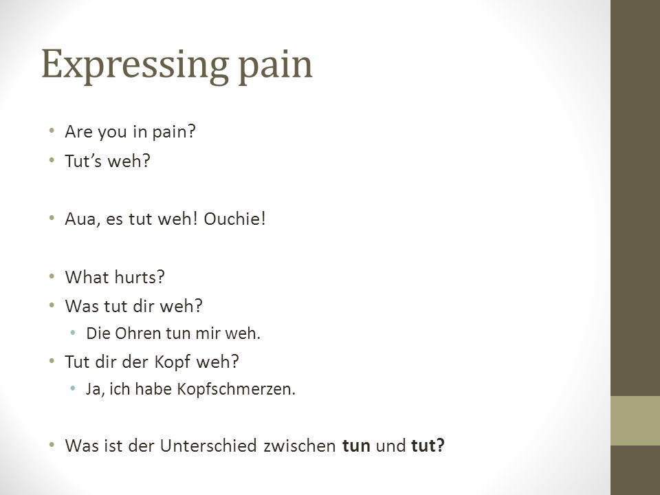 Expressing pain Are you in pain. Tuts weh. Aua, es tut weh.