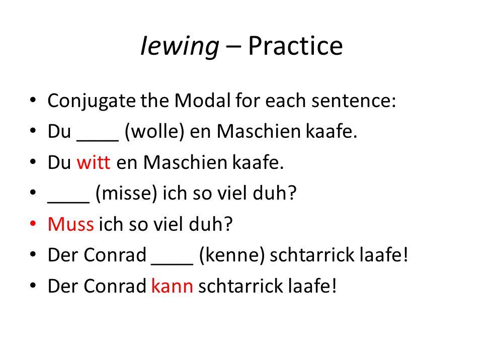 Iewing – Practice Conjugate the Modal for each sentence: Du ____ (wolle) en Maschien kaafe.