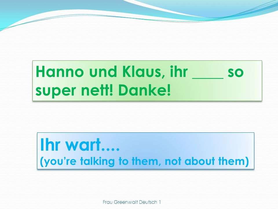 Ihr wart.... (youre talking to them, not about them) Ihr wart....