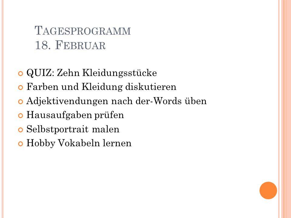 T AGESPROGRAMM 18. F EBRUAR QUIZ: Zehn Kleidungsstücke Farben und Kleidung diskutieren Adjektivendungen nach der-Words üben Hausaufgaben prüfen Selbst