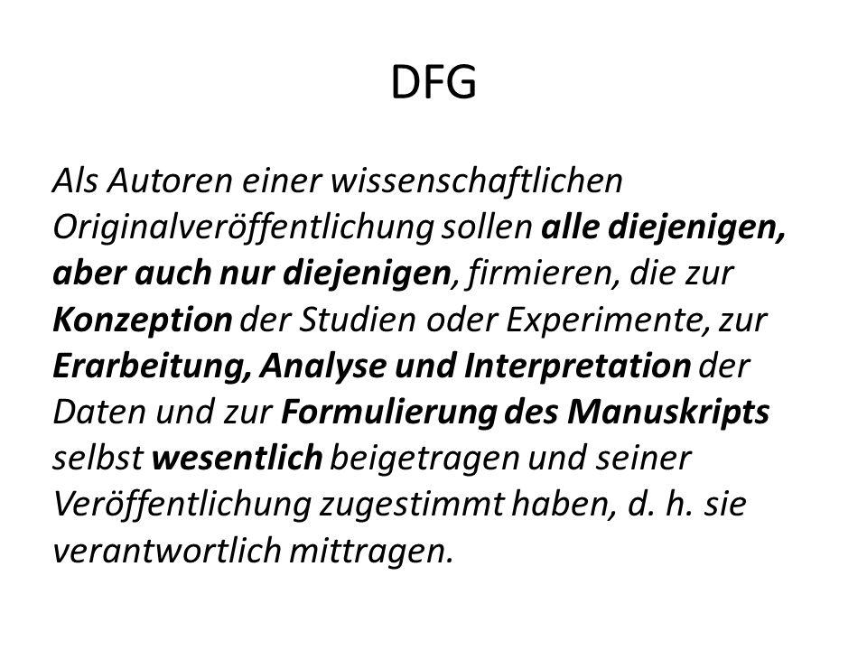 DFG Als Autoren einer wissenschaftlichen Originalveröffentlichung sollen alle diejenigen, aber auch nur diejenigen, firmieren, die zur Konzeption der