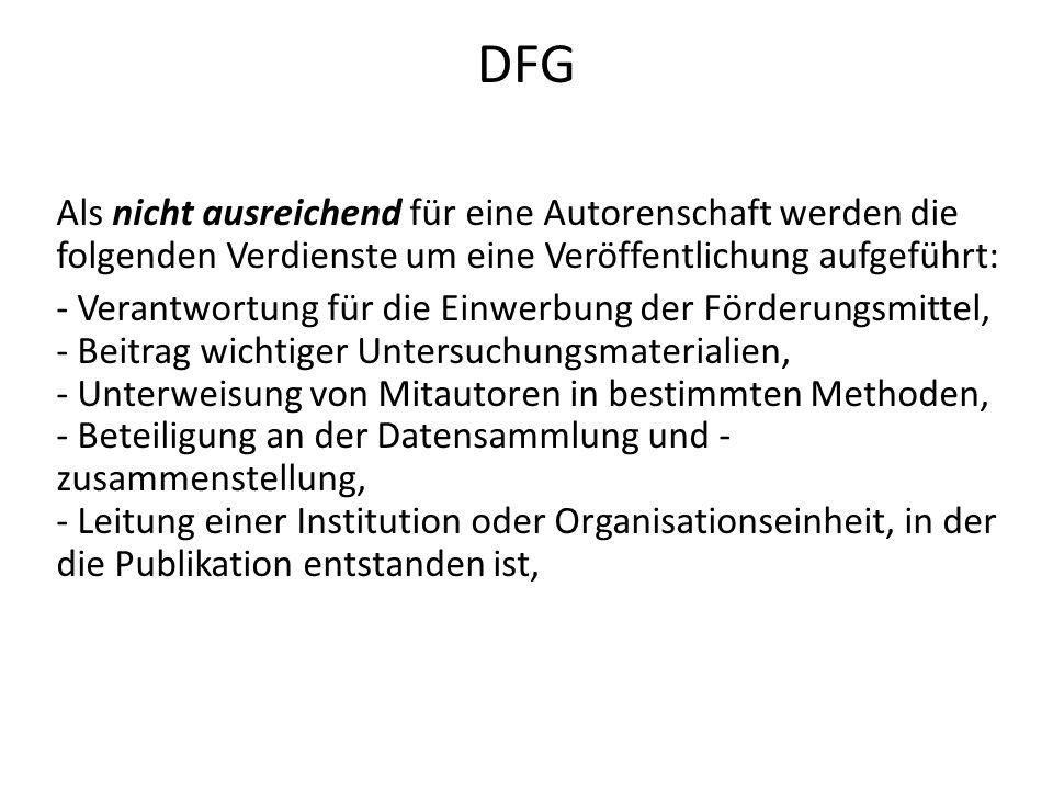 DFG Als nicht ausreichend für eine Autorenschaft werden die folgenden Verdienste um eine Veröffentlichung aufgeführt: - Verantwortung für die Einwerbu