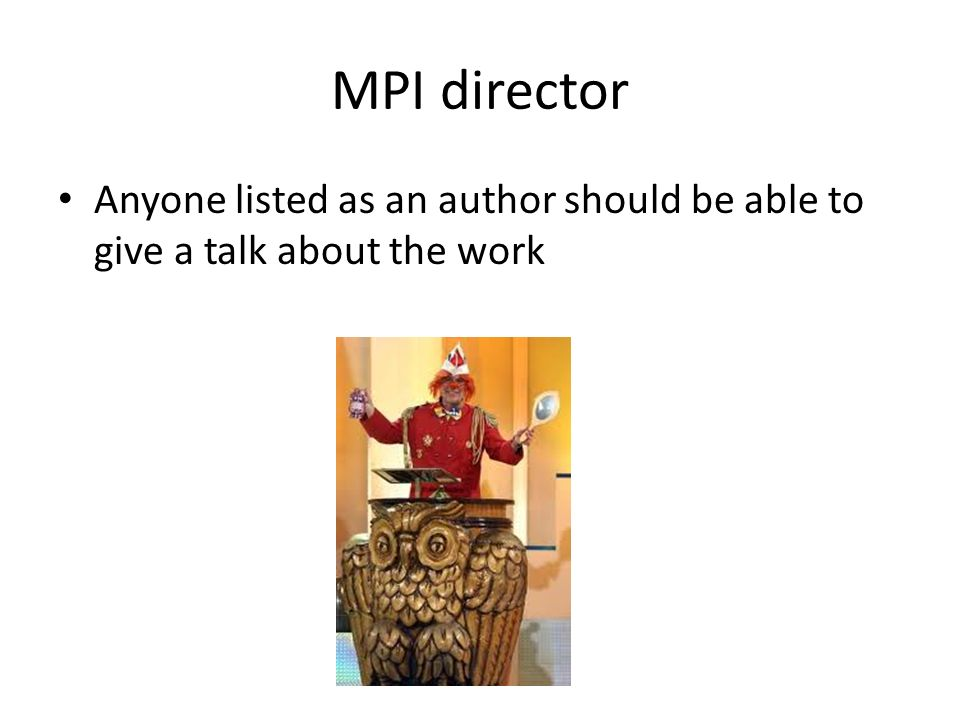 MPI director Anyone listed as an author should be able to give a talk about the work