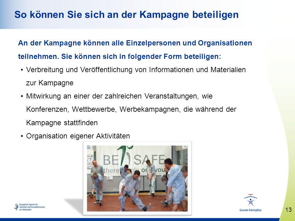 13 www.healthy-workplaces.eu So können Sie sich an der Kampagne beteiligen An der Kampagne können alle Einzelpersonen und Organisationen teilnehmen. S