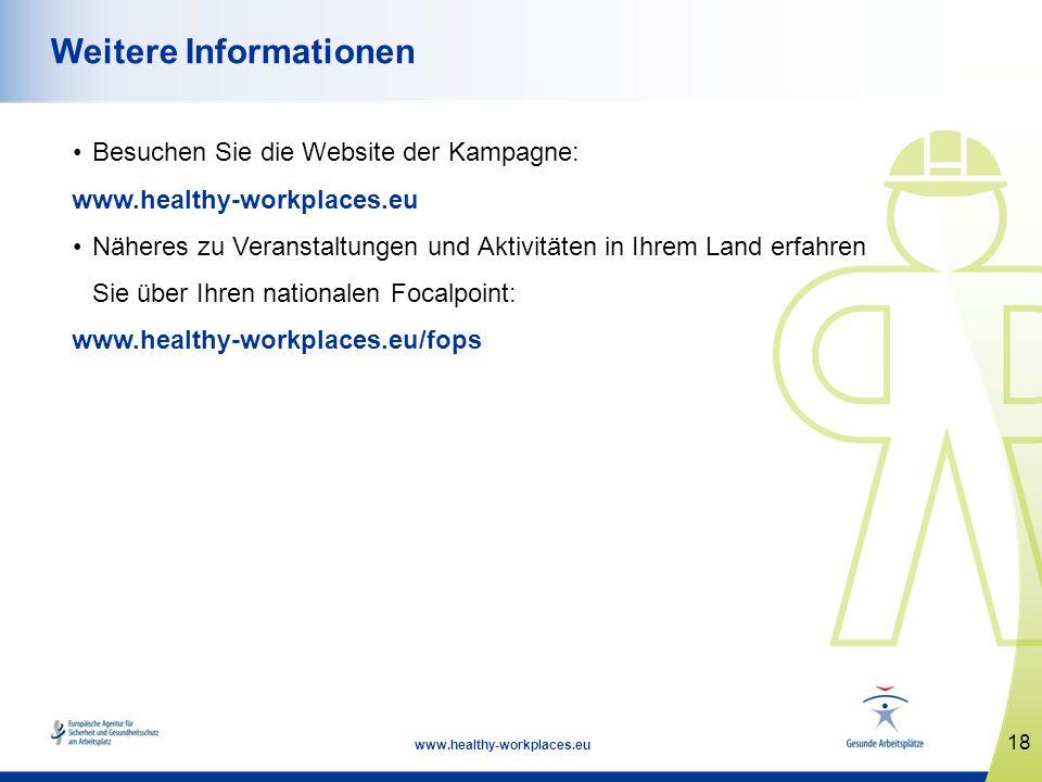 18 www.healthy-workplaces.eu Weitere Informationen Besuchen Sie die Website der Kampagne: www.healthy-workplaces.eu Näheres zu Veranstaltungen und Akt