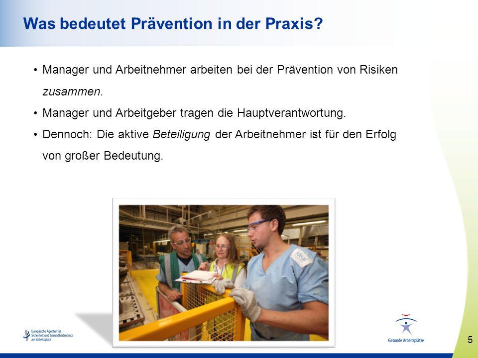 5 www.healthy-workplaces.eu Was bedeutet Prävention in der Praxis? Manager und Arbeitnehmer arbeiten bei der Prävention von Risiken zusammen. Manager