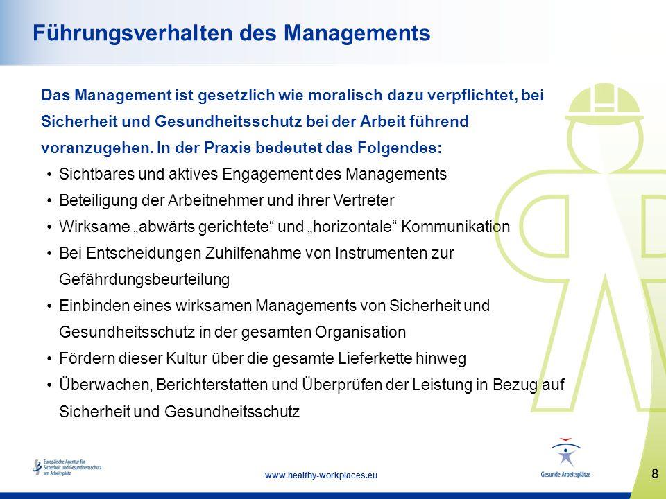 8 www.healthy-workplaces.eu Führungsverhalten des Managements Das Management ist gesetzlich wie moralisch dazu verpflichtet, bei Sicherheit und Gesund