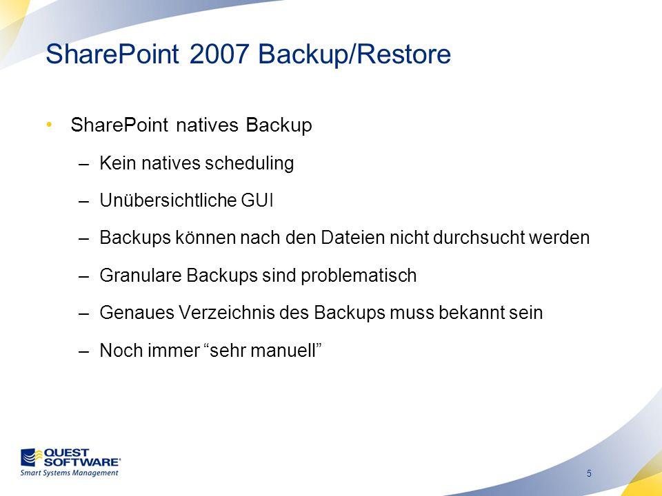 5 SharePoint 2007 Backup/Restore SharePoint natives Backup –Kein natives scheduling –Unübersichtliche GUI –Backups können nach den Dateien nicht durchsucht werden –Granulare Backups sind problematisch –Genaues Verzeichnis des Backups muss bekannt sein –Noch immer sehr manuell